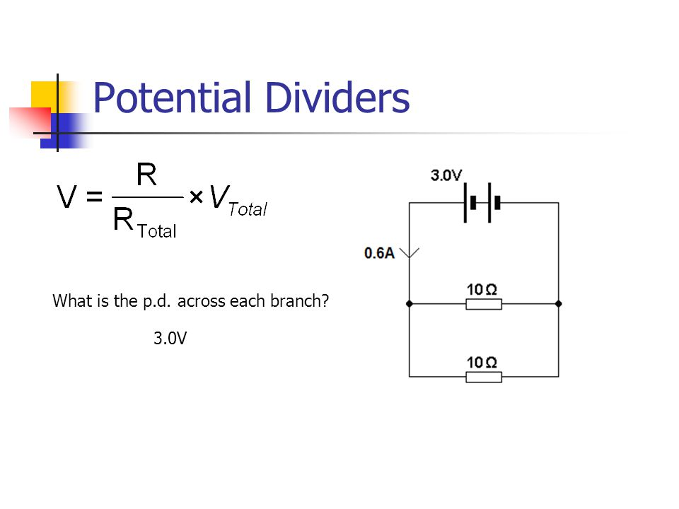 Potential Dividers What is the p.d. across each branch 3.0V