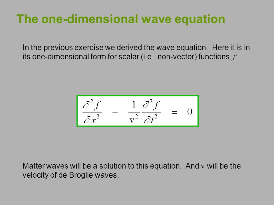 The one-dimensional wave equation In the previous exercise we derived the wave equation. Here it is in its one-dimensional form for scalar (i.e., non-