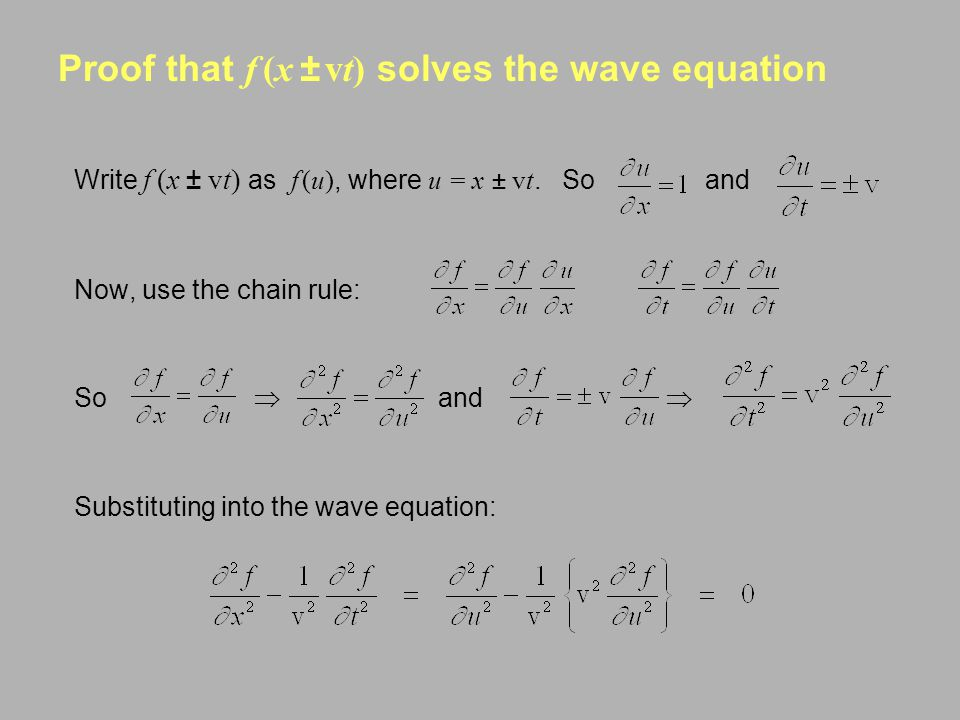 Proof that f (x ± vt) solves the wave equation Write f (x ± vt) as f (u), where u = x ± vt. So and Now, use the chain rule: So  and  Substituting in