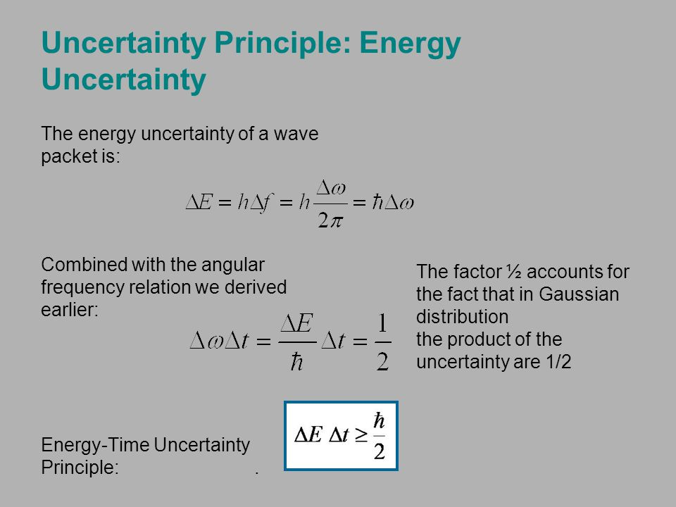 Uncertainty Principle: Energy Uncertainty The energy uncertainty of a wave packet is: Combined with the angular frequency relation we derived earlier: