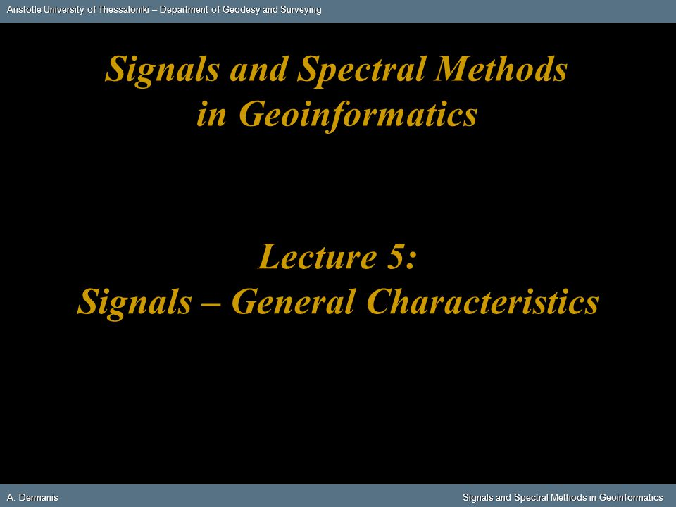 Aristotle University of Thessaloniki – Department of Geodesy and Surveying A. DermanisSignals and Spectral Methods in Geoinformatics A. Dermanis Signa