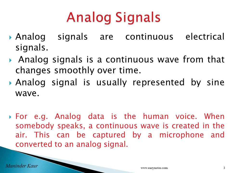  Analog signals are continuous electrical signals.