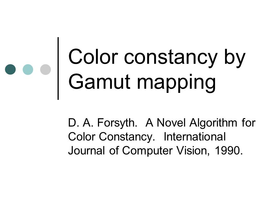 Color constancy by Gamut mapping D. A. Forsyth. A Novel Algorithm for Color Constancy. International Journal of Computer Vision, 1990.