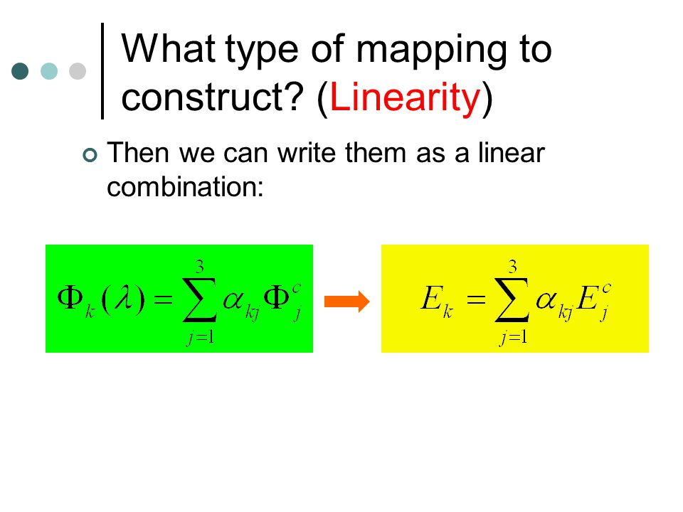 What type of mapping to construct? (Linearity) Then we can write them as a linear combination:
