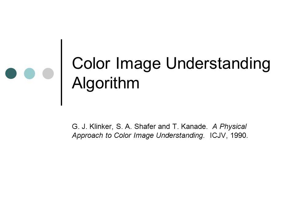 Color Image Understanding Algorithm G. J. Klinker, S.