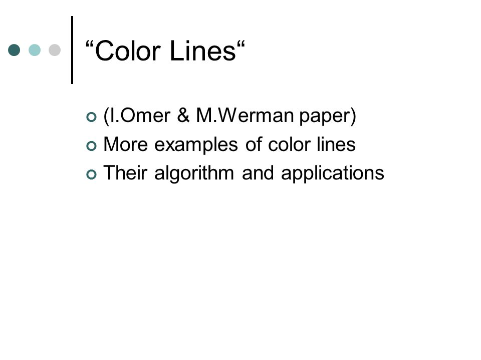 Color Lines (I.Omer & M.Werman paper) More examples of color lines Their algorithm and applications