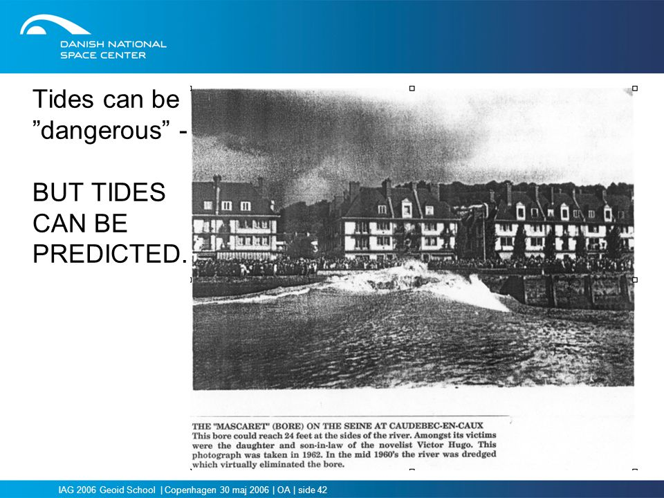 "IAG 2006 Geoid School | Copenhagen 30 maj 2006 | OA | side 42 Tides can be ""dangerous"" - BUT TIDES CAN BE PREDICTED."
