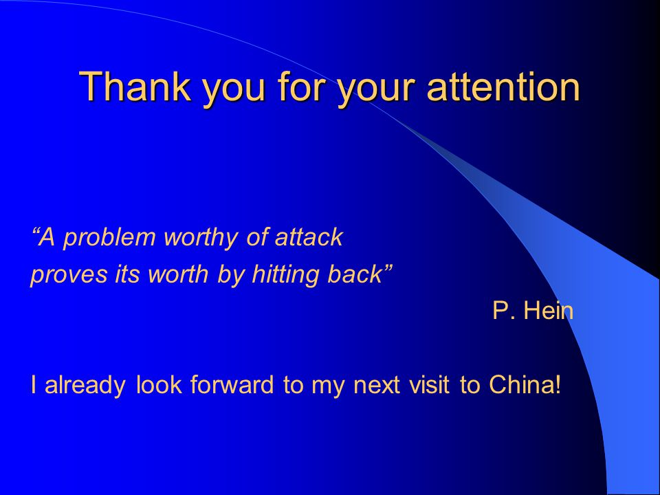 Thank you for your attention A problem worthy of attack proves its worth by hitting back P.
