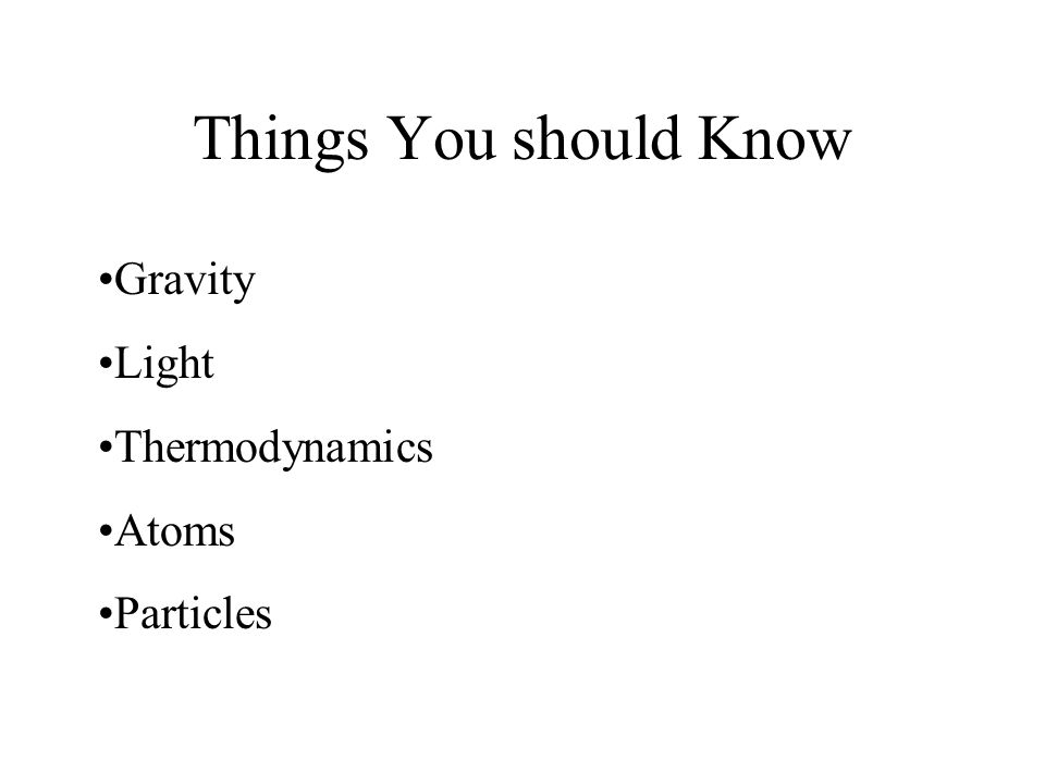 Things You should Know Gravity Light Thermodynamics Atoms Particles