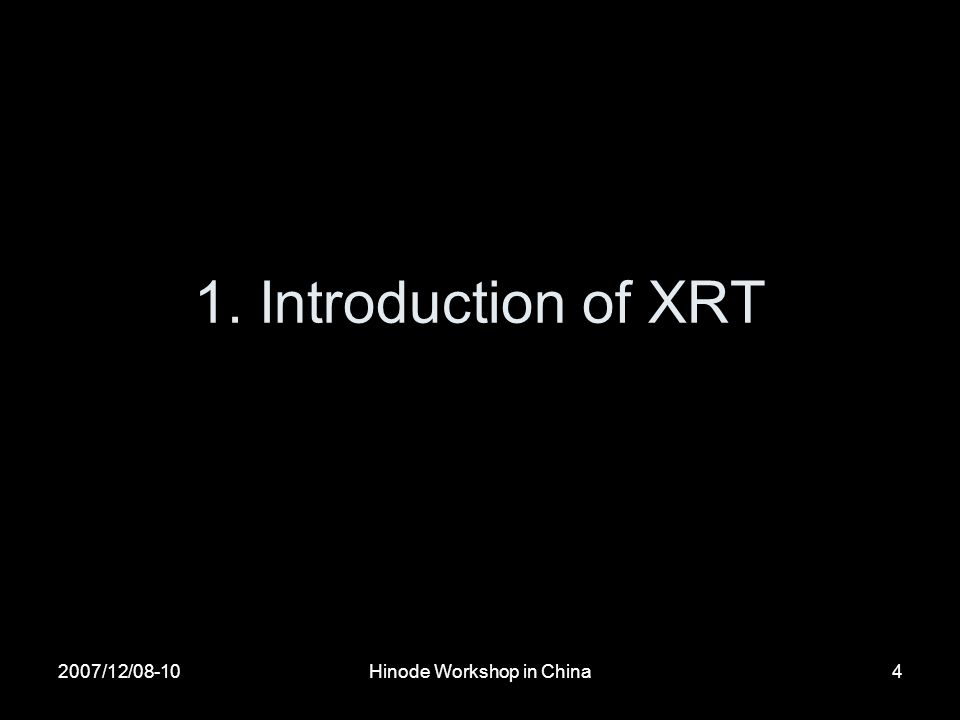2007/12/08-10Hinode Workshop in China4 1. Introduction of XRT