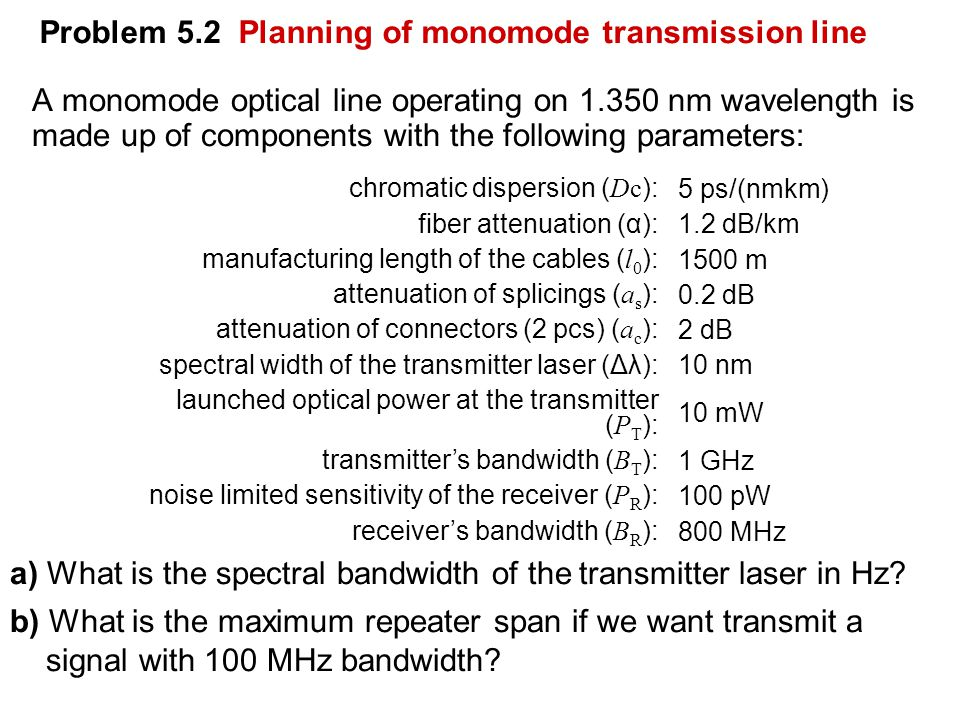 Problem 5.2 Planning of monomode transmission line A monomode optical line operating on 1.350 nm wavelength is made up of components with the followin