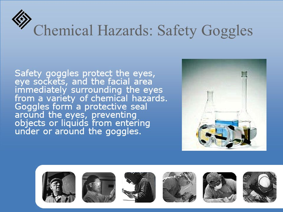 Chemical Hazards: Safety Goggles Safety goggles protect the eyes, eye sockets, and the facial area immediately surrounding the eyes from a variety of