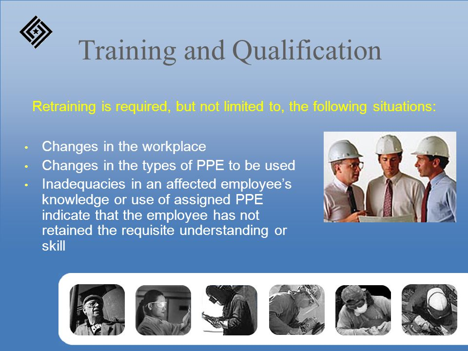 Training and Qualification Changes in the workplace Changes in the types of PPE to be used Inadequacies in an affected employee's knowledge or use of