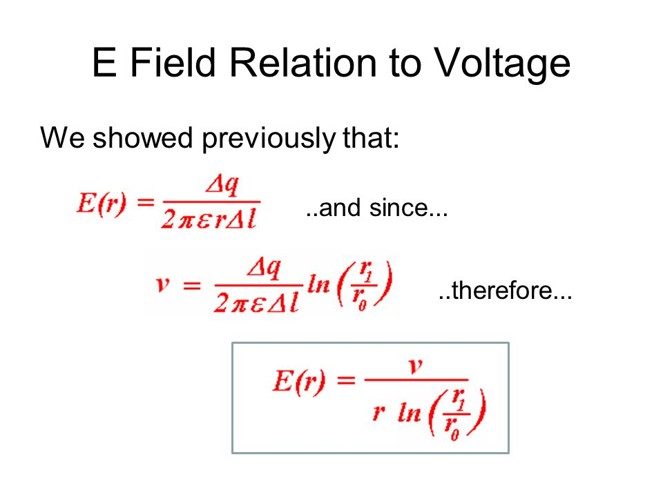 E Field Relation to Voltage We showed previously that:..and since.....therefore...
