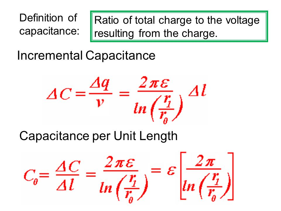 Incremental Capacitance Capacitance per Unit Length Definition of capacitance: Ratio of total charge to the voltage resulting from the charge.