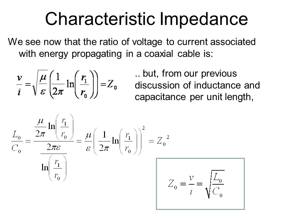 Characteristic Impedance We see now that the ratio of voltage to current associated with energy propagating in a coaxial cable is:.. but, from our pre