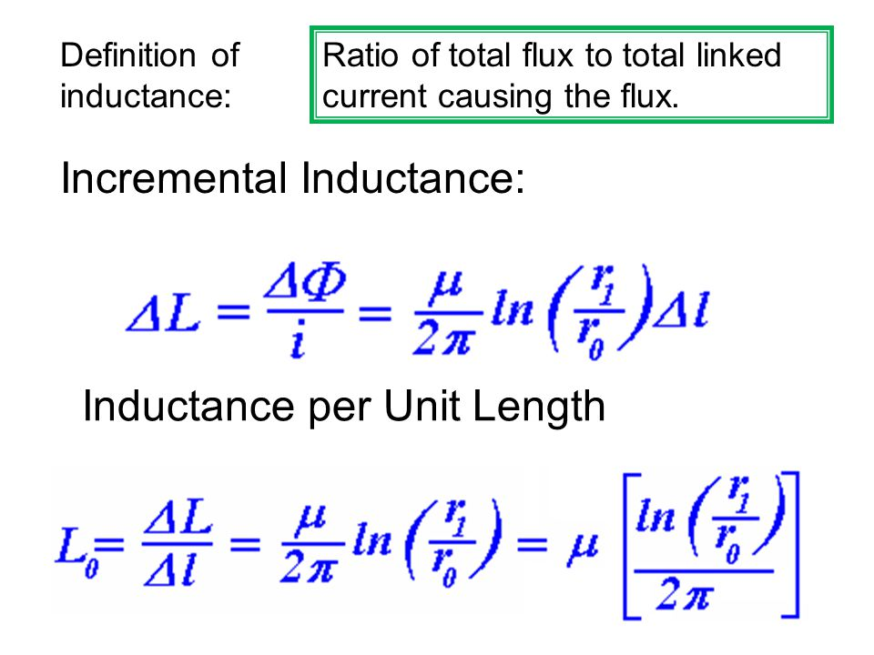 Inductance per Unit Length Incremental Inductance: Definition of inductance: Ratio of total flux to total linked current causing the flux.