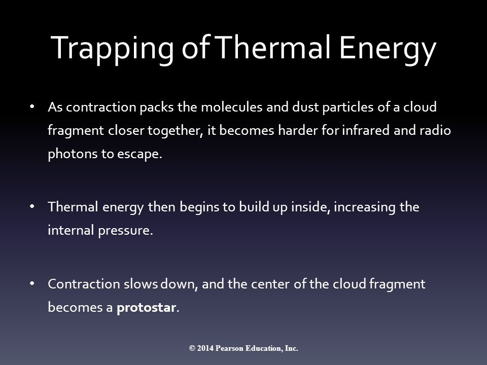 Trapping of Thermal Energy As contraction packs the molecules and dust particles of a cloud fragment closer together, it becomes harder for infrared and radio photons to escape.
