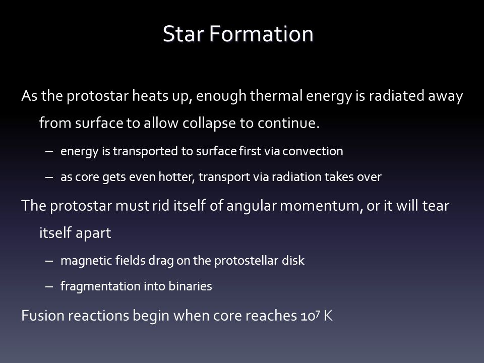 Star Formation As the protostar heats up, enough thermal energy is radiated away from surface to allow collapse to continue. – energy is transported t