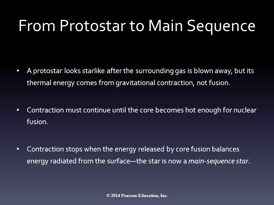 From Protostar to Main Sequence A protostar looks starlike after the surrounding gas is blown away, but its thermal energy comes from gravitational co