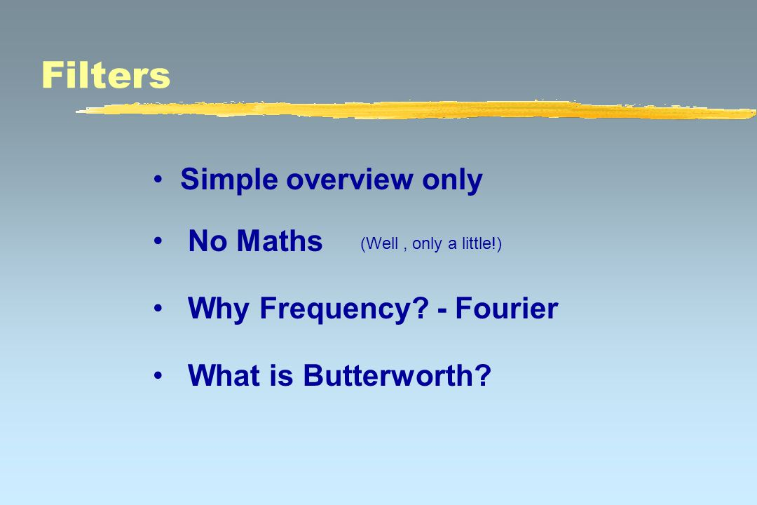Filters Simple overview only No Maths What is Butterworth.