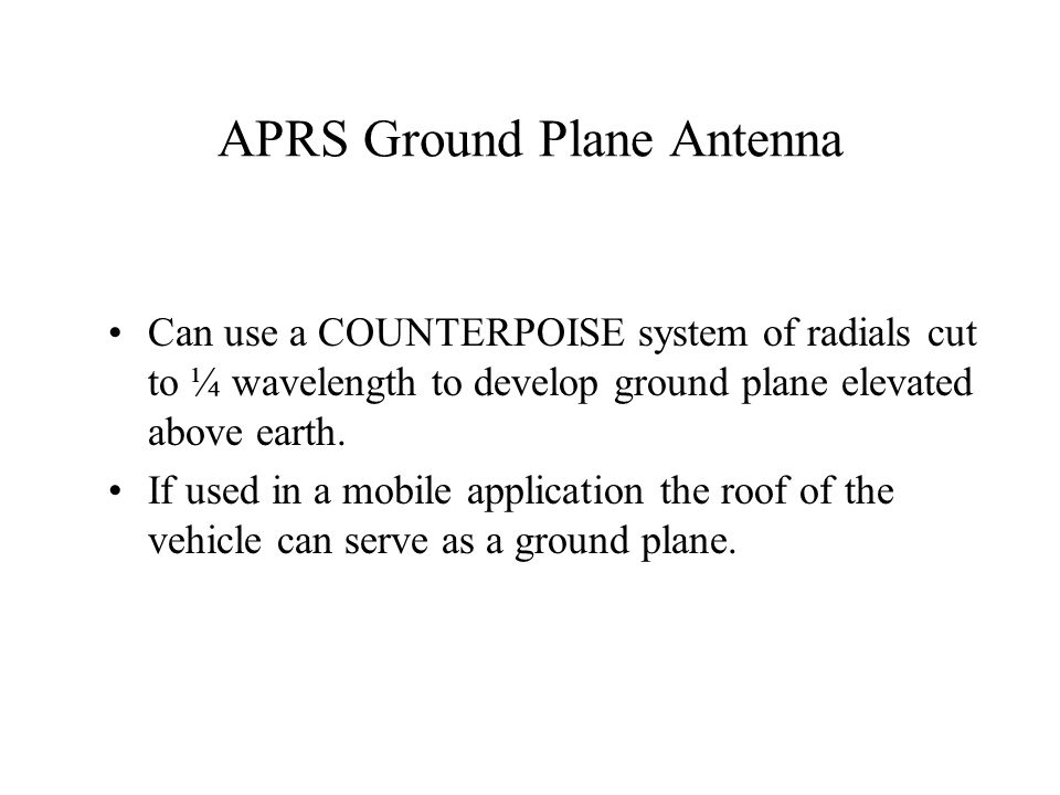 APRS Ground Plane Antenna Can use a COUNTERPOISE system of radials cut to ¼ wavelength to develop ground plane elevated above earth.