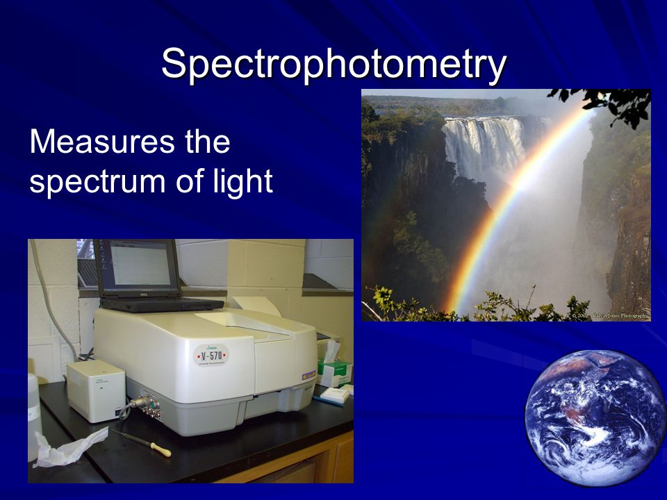 Spectrophotometry Measures the spectrum of light