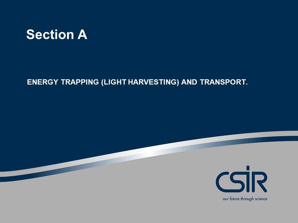 Section A ENERGY TRAPPING (LIGHT HARVESTING) AND TRANSPORT.