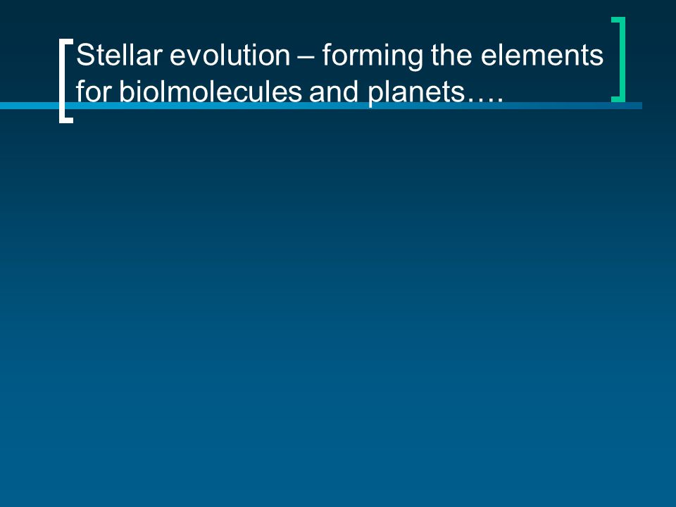 Stellar evolution – forming the elements for biolmolecules and planets….
