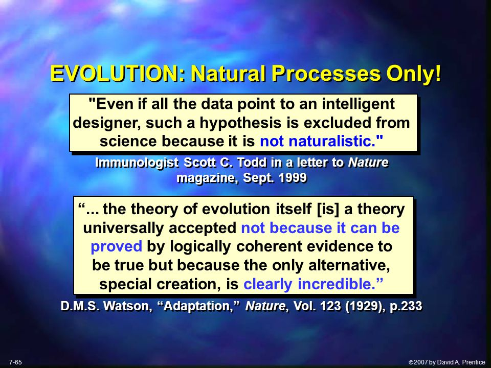 2007 by David A. Prentice EVOLUTION: Natural Processes Only.