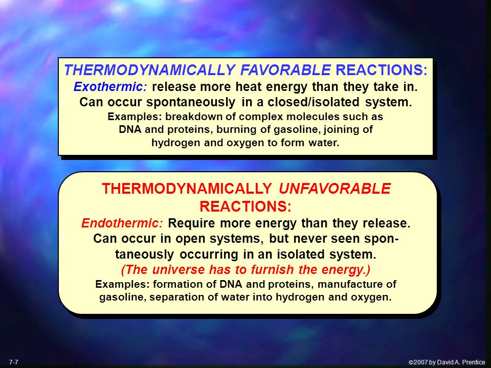 2007 by David A. Prentice THERMODYNAMICALLY FAVORABLE REACTIONS: Exothermic: release more heat energy than they take in. Can occur spontaneously in