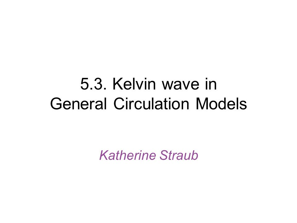 Models with KW variability Of the 21 models analyzed, 8 have reasonable-looking KW spectra: –CCSR, Japan (MIROC) –GISS-AOM, USA –GISS-EH, USA –GISS-ER, USA –IPSL, France –MIUB, Germany (ECHO) –MPI, Germany (ECHAM5) –MRI, Japan