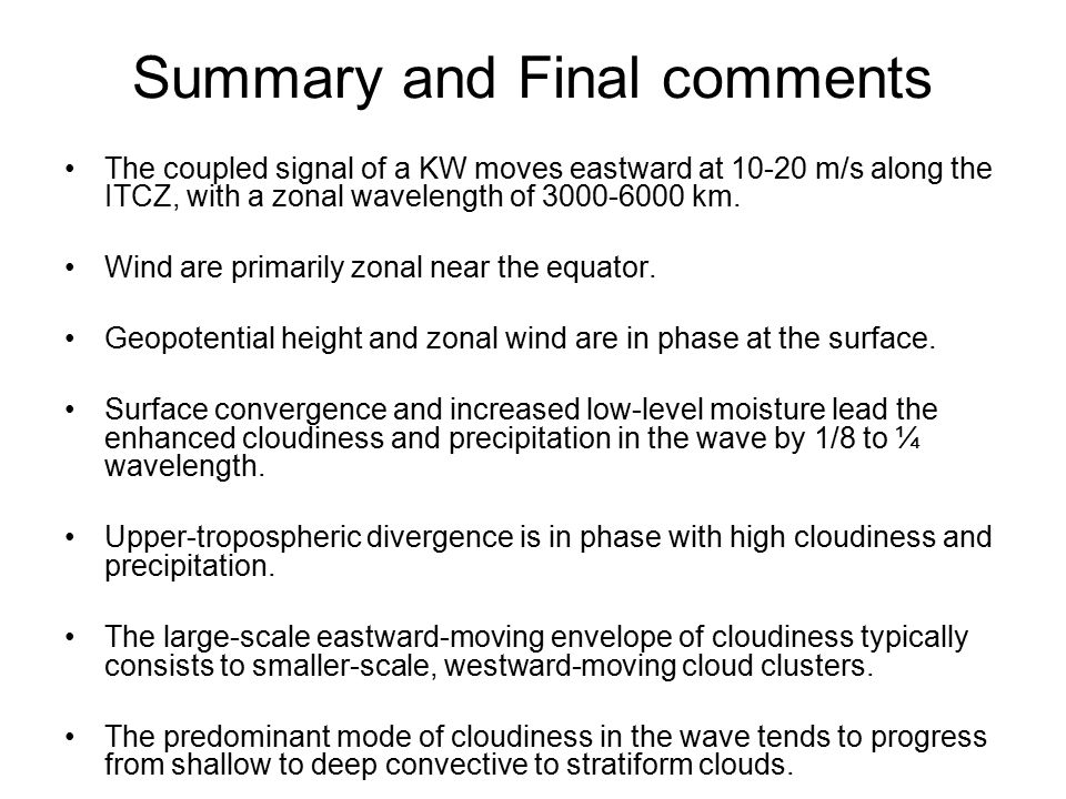 Summary and Final comments The coupled signal of a KW moves eastward at 10-20 m/s along the ITCZ, with a zonal wavelength of 3000-6000 km.
