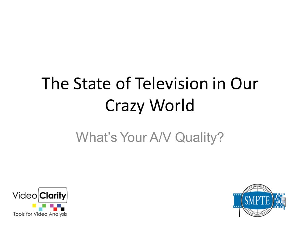 The State of Television in Our Crazy World What's Your A/V Quality?