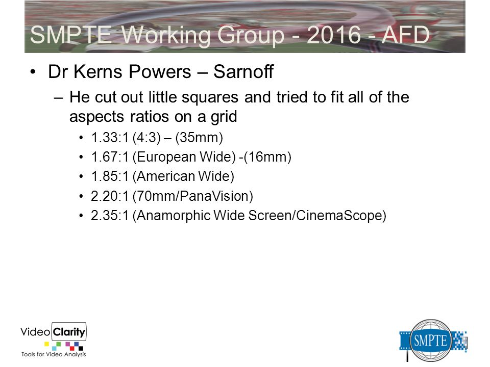 SMPTE Working Group - 2016 - AFD Dr Kerns Powers – Sarnoff –He cut out little squares and tried to fit all of the aspects ratios on a grid 1.33:1 (4:3