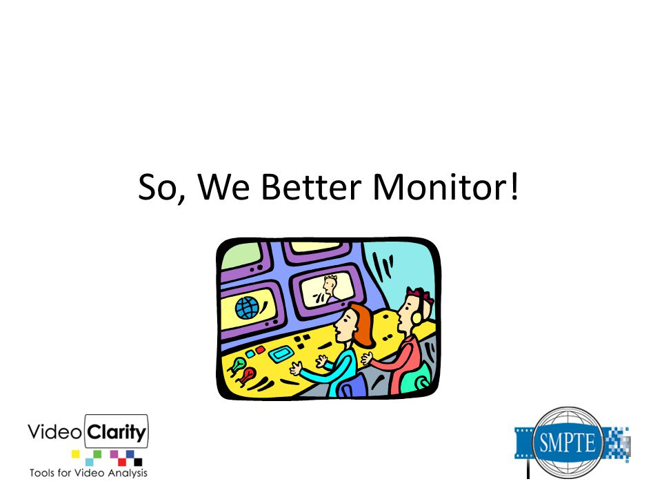 So, We Better Monitor!