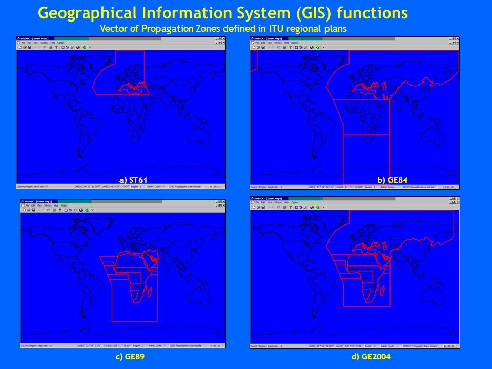 a) ST61 b) GE84 c) GE89 d) GE2004 Geographical Information System (GIS) functions Vector of Propagation Zones defined in ITU regional plans