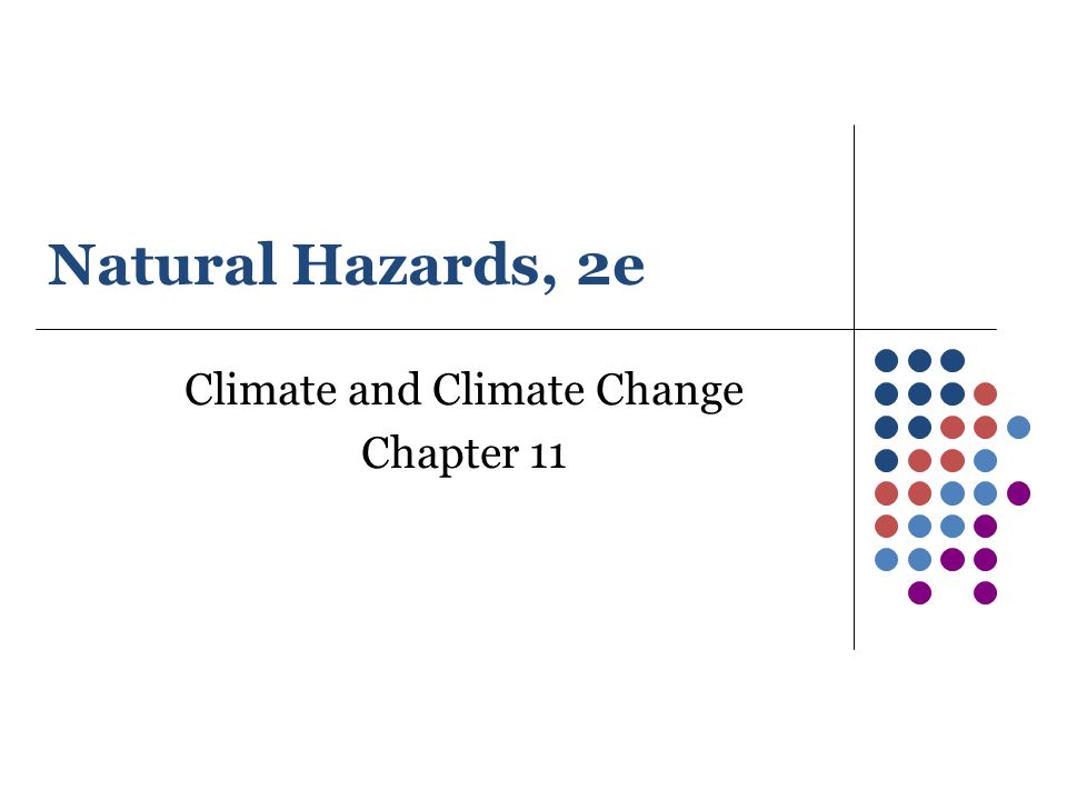 Natural Hazards, 2e Climate and Climate Change Chapter 11