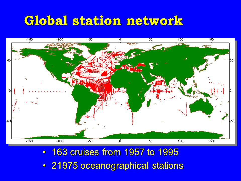 Global station network 163 cruises from 1957 to 1995163 cruises from 1957 to 1995 21975 oceanographical stations21975 oceanographical stations