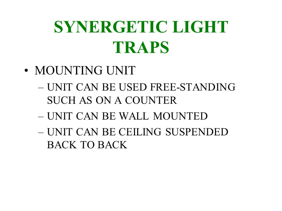 SYNERGETIC LIGHT TRAPS MOUNTING UNIT –UNIT CAN BE USED FREE-STANDING SUCH AS ON A COUNTER –UNIT CAN BE WALL MOUNTED –UNIT CAN BE CEILING SUSPENDED BACK TO BACK