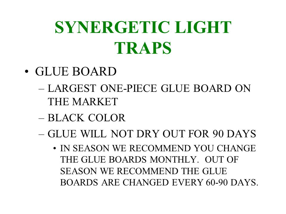 SYNERGETIC LIGHT TRAPS GLUE BOARD –LARGEST ONE-PIECE GLUE BOARD ON THE MARKET –BLACK COLOR –GLUE WILL NOT DRY OUT FOR 90 DAYS IN SEASON WE RECOMMEND YOU CHANGE THE GLUE BOARDS MONTHLY.