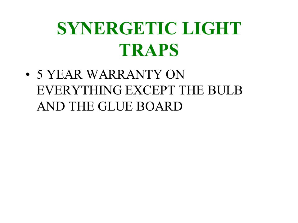 SYNERGETIC LIGHT TRAPS UNIT COMES WITH 2 SHATTERPROOF 18 INCH 15 WATT GREEN BULBS –KEEPS ON WORKING LONGER BECAUSE THE GREEN LIGHT PHOSPERS HARDLY EVER DEGRADE, UNLIKE UVA LAMPS WHICH LOSE UP TO 40% OF THEIR POWER AFTER 6 MONTHS.