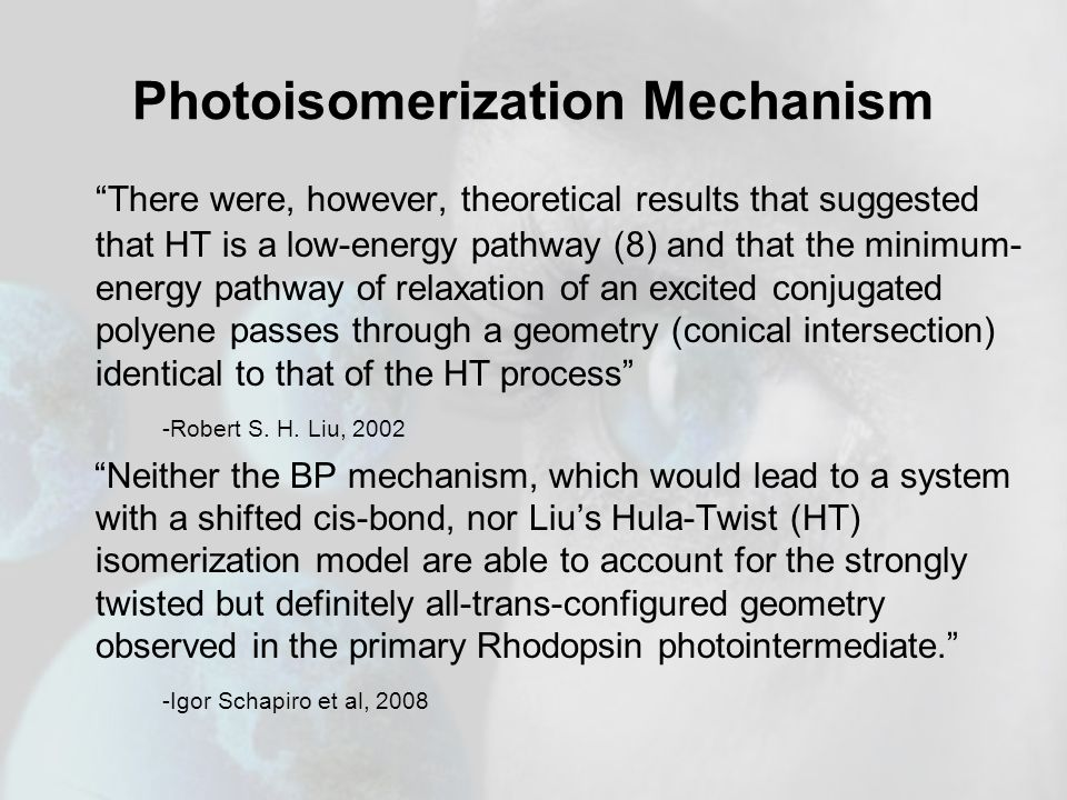 Photoisomerization Mechanism There were, however, theoretical results that suggested that HT is a low-energy pathway (8) and that the minimum- energy pathway of relaxation of an excited conjugated polyene passes through a geometry (conical intersection) identical to that of the HT process -Robert S.