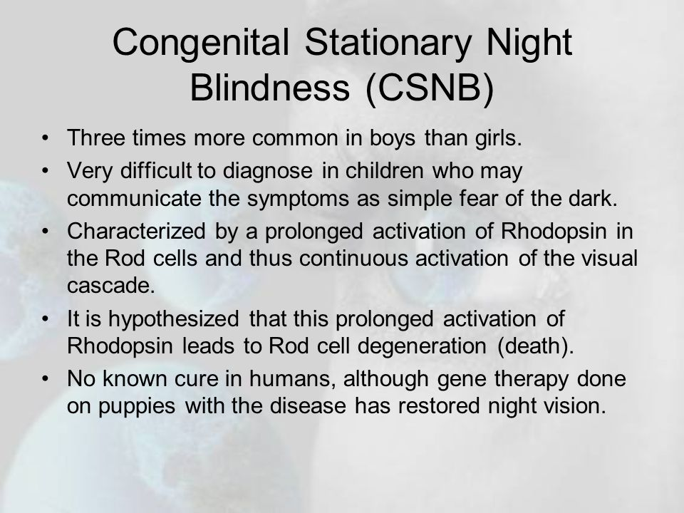Congenital Stationary Night Blindness (CSNB) Three times more common in boys than girls.