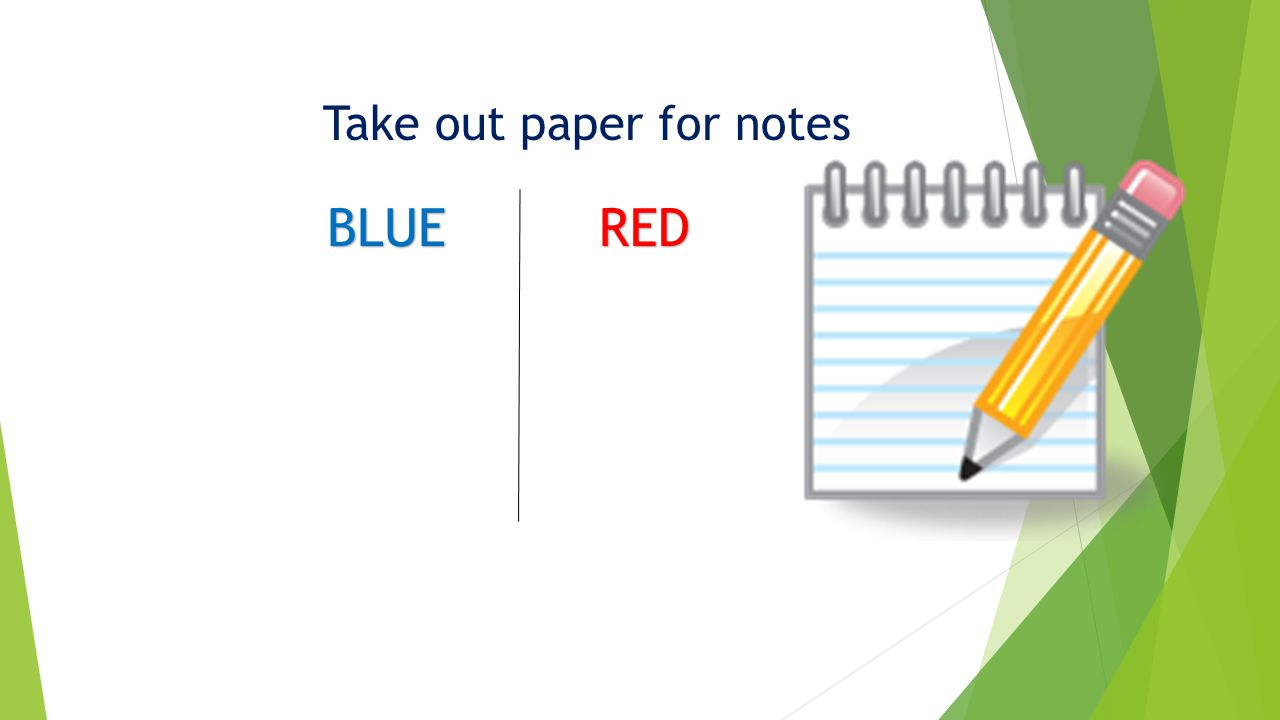 Take out paper for notes BLUERED