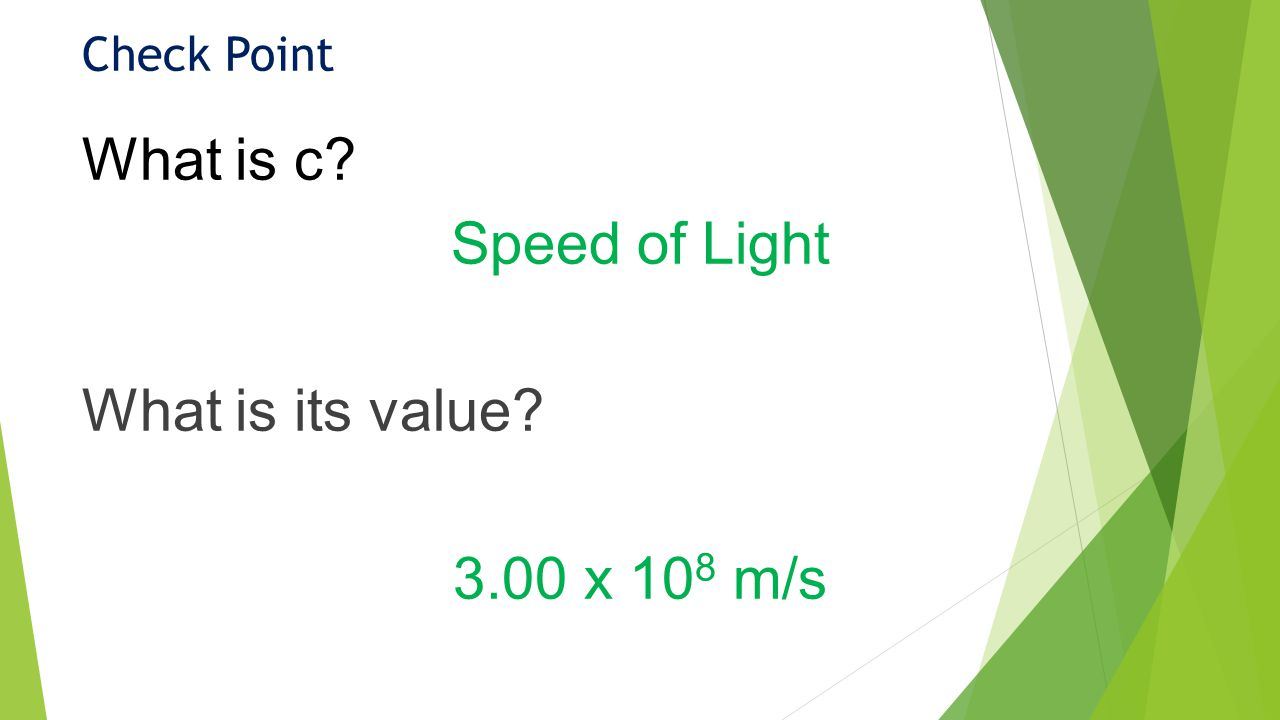 Check Point What is c Speed of Light What is its value 3.00 x 10 8 m/s