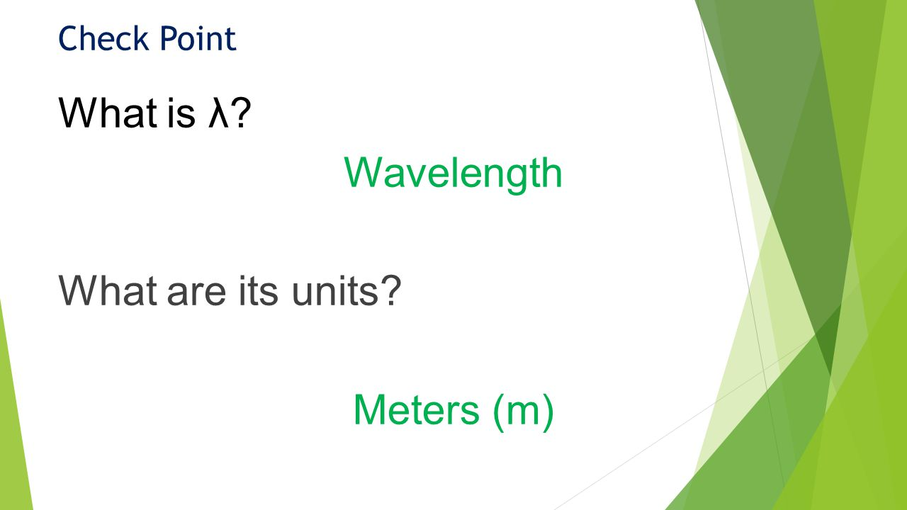 Check Point What is λ Wavelength What are its units Meters (m)