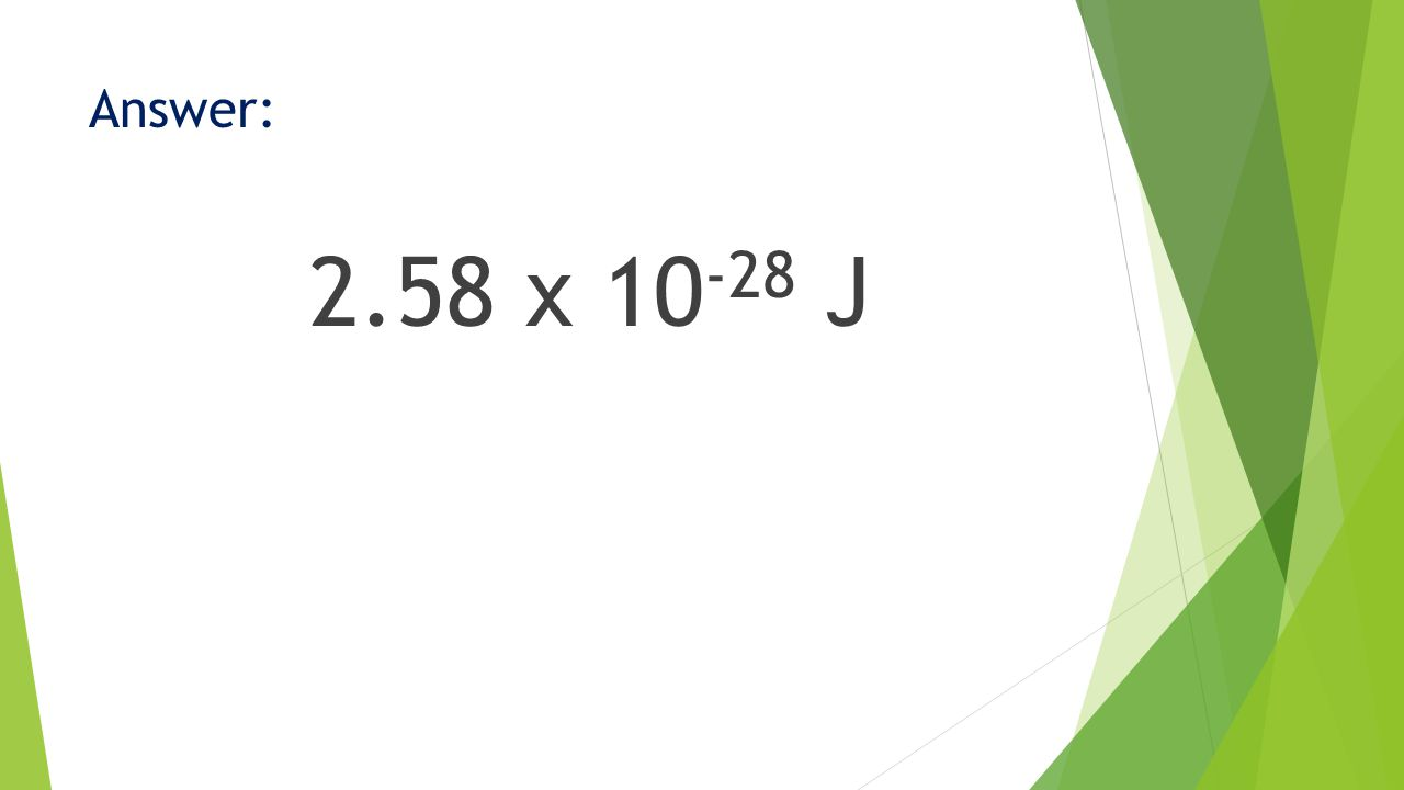 Answer: 2.58 x 10 -28 J