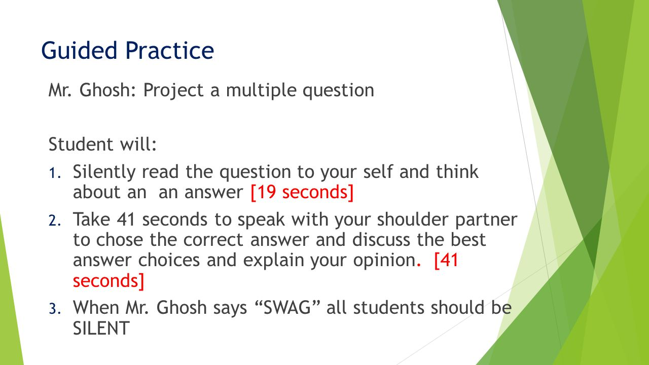 Guided Practice Mr. Ghosh: Project a multiple question Student will: 1.