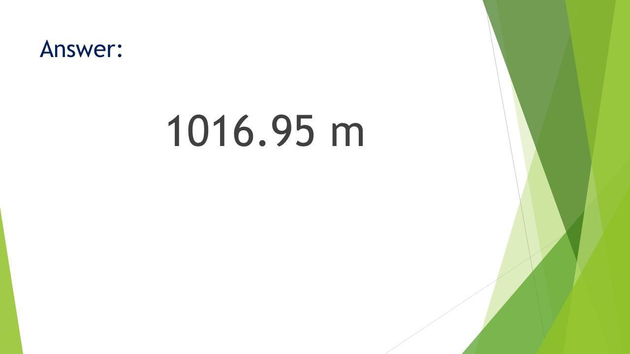 Answer: 1016.95 m